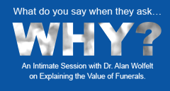 Why? An Intimate Meeting with Dr. Alan Wolfelt on Explaining the Value of Funerals